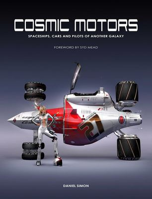 Cosmic Motors: Spaceships, Cars and Pilots of Another Galaxy 9781933492278
