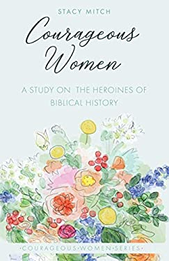 Courageous Women: A Study of the Heroines of Biblical History 9781931018098