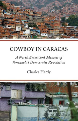 Cowboy in Caracas: A North American's Memoir of Venezuela's Democratic Revolution 9781931896375