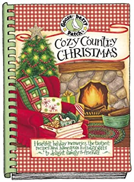 Cozy Country Christmas: Heartfelt Holiday Memories, the Tastiest Recipes and Homespun Holiday Gifts to Delight Family & Friends 9781931890892