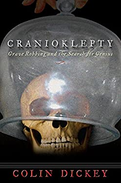 Cranioklepty: Grave Robbing and the Search for Genius 9781932961867