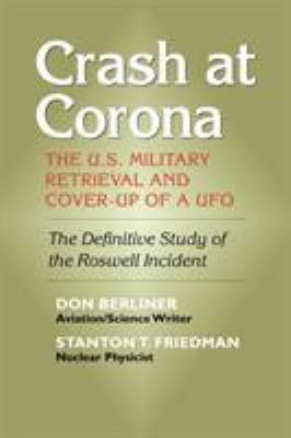 Crash at Corona: The U.S. Military Retrieval and Cover-Up of a UFO 9781931044899
