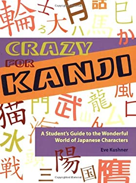 Crazy for Kanji: A Student's Guide to the Wonderful World of Japanese Characters 9781933330204