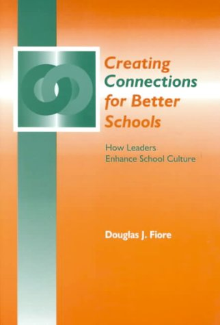 Creating Connections for Better Schools: How Leaders Enhance School Culture 9781930556058