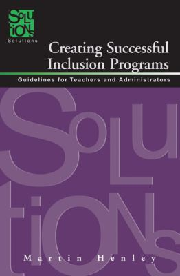 Creating Successful Inclusion Programs: Guidelines for Teachers and Administrators 9781935249719