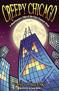 Creepy Chicago: A Ghosthunter's Tales of the City's Scariest Sites 9781933272283