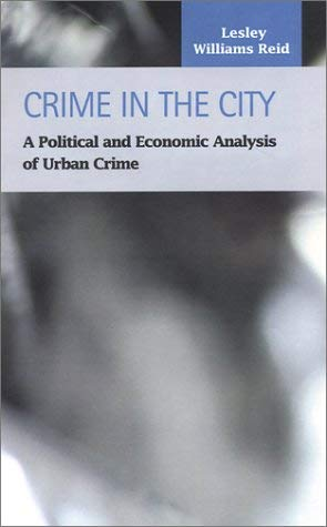 Crime in the City: A Political and Economic Analysis of Urban Crime 9781931202732