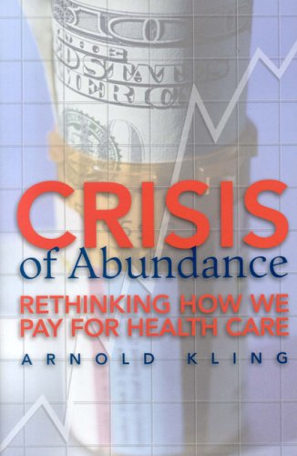 Crisis of Abundance: Rethinking How We Pay for Health Care 9781930865891