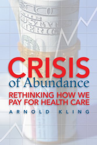 Crisis of Abundance: Rethinking How We Pay for Health Care 9781933995137