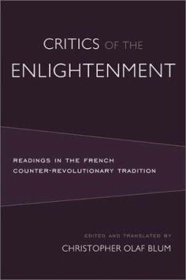 Critics of the Enlightenment: Readings in the French Counter-Revolutionary Tradition 9781932236255