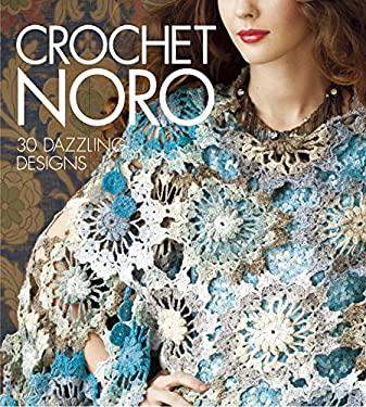 Crochet Noro: 30 Dazzling Designs 9781936096480