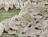 Crocheting on the Edge: Ribs & Bobbles, Ruffles, Flora, Fringes, Points & Scallops: The Essential Collection of More Than 200 Deco 7809119