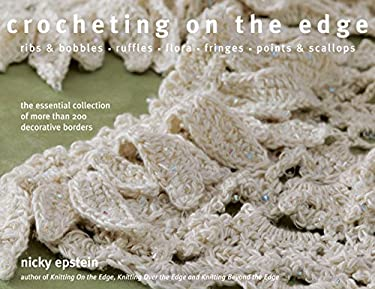 Crocheting on the Edge: Ribs & Bobbles, Ruffles, Flora, Fringes, Points & Scallops: The Essential Collection of More Than 200 Decorative Borde 9781933027357