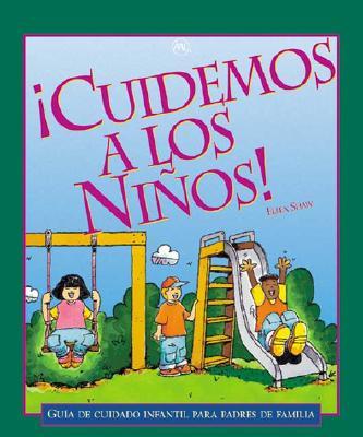 Cuidemos A los Ninos!: Guia de Cuidado Infantil Para Padres de Familia 9781931380027