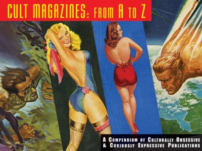 Cult Magazines: A to Z: A Compendium of Culturally Obsessive & Curiously Expressive Publications 9781933065144
