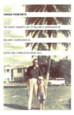 Cursed from Birth: The Short, Unhappy Life of William S. Burroughs, Jr. 9781933368382