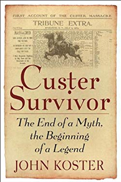 Custer Survivor: The End of a Myth, the Beginning of a Legend 9781933909035