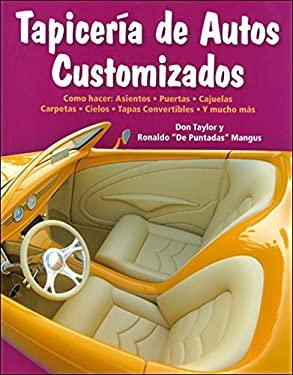 Tapiceria de Autos Customizados: Como Hacer: Asientos, Puertas, Cajuelas, Carpetas, Cielos, Tapas Convertibles y Mucho Mas 9781931128193