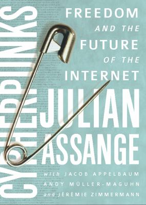 Cypherpunks: Freedom and the Future of the Internet 9781939293008