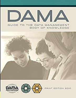 The Dama Guide to the Data Management Body of Knowledge 9781935504023