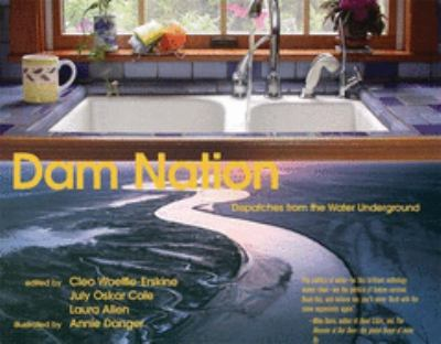Dam Nation: Dispatches from the Water Underground 9781932360806