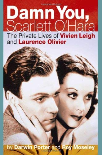 Damn You, Scarlett O'Hara: The Private Lives of Vivien Leigh and Laurence Olivier 9781936003150