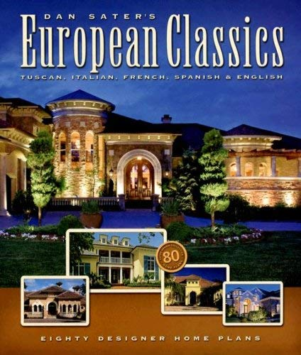 Dan Sater's European Classics: Tuscan, Italian, French, Spanish & English: Eighty Designer Home Plans 9781932553277