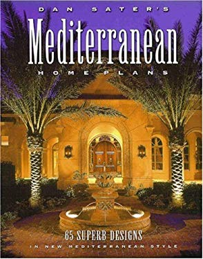Dan Sater's Mediterranean Home Plans: 65 Superb Designs in New Mediterranean Style 9781932553109
