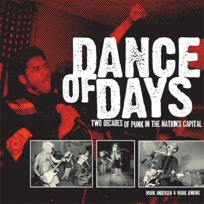 Dance of Days: Two Decades of Punk in the Nation's Capital 9781933354996