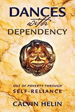 Dances with Dependency: Out of Poverty Through Self-Reliance 9781932824070