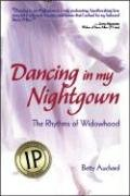 Dancing in My Nightgown: The Rhythms of Widowhood 9781932173758