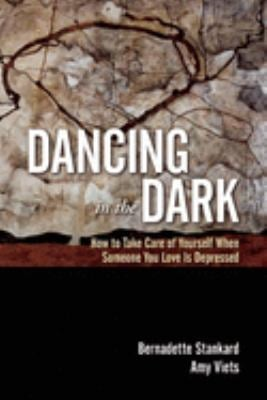 Dancing in the Dark: How to Take Care of Yourself When Someone You Love Is Depressed 9781936290703