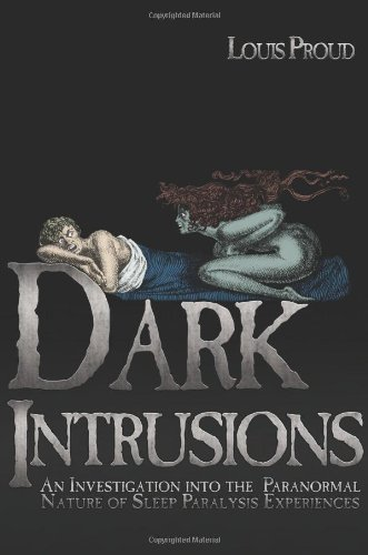 Dark Intrusions: An Investigation Into the Paranormal Nature of Sleep Paralysis Experiences 9781933665443