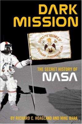 Dark Mission: The Secret History of the National Aeronautics and Space Administration 9781932595260