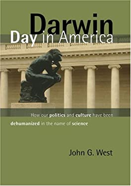 Darwin Day in America: How Our Politics and Culture Have Been Dehumanized in the Name of Science 9781933859323