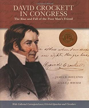 David Crockett in Congress: The Rise and Fall of the Poor Man's Friend 9781933979519