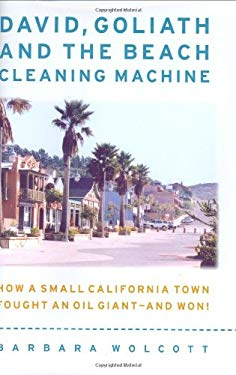 David, Goliath and the Beach-Cleaning Machine: How a Small California Town Fought an Oil Giant--And Won! 9781931868310