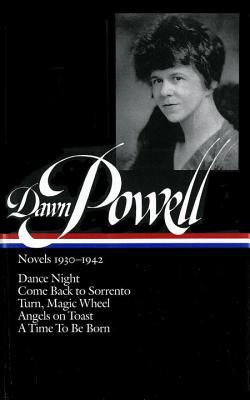 Dawn Powell Novels, 1930-1942: Dance Night; Come Back to Sorrento; Turn, Magic Wheel; Angels on Toast; A Time to Be Born 9781931082013