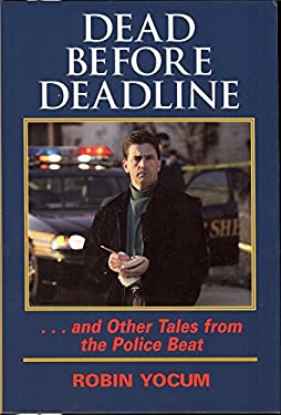 Dead Before Deadline: ...and Other Tales from the Police Beat 9781931968157