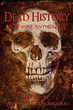 Dead History: A Zombie Anthology 9781935458487