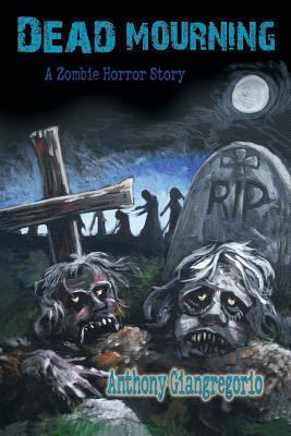 Dead Mourning: A Zombie Horror Story 9781935458289