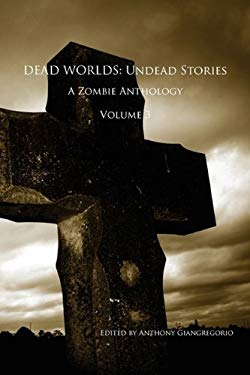 Dead Worlds: Undead Stories, a Zombie Anthology Volume 3 9781935458265