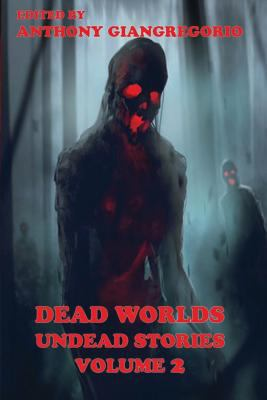 Dead Worlds: Undead Stories ( a Zombie Anthology) Volume 2 9781935458210