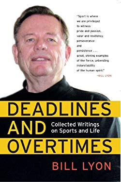 Deadlines and Overtimes: Collected Writings on Sports and Life 9781933822167