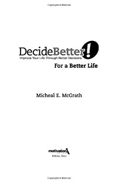 Decide Better! for a Better Life: Improve Your Life Through Better Decisions 9781935112006