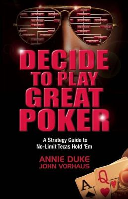 Decide to Play Great Poker: A Strategy Guide to No-Limit Texas Hold 'em 9781935396321