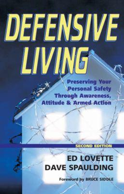 Defensive Living: Attitudes, Tactics and Proper Handgun Use to Secure 9781932777093
