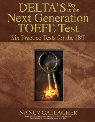 Delta's Key to the Next Generation TOEFL Test: Six Practice Tests for the iBT 9781932748543