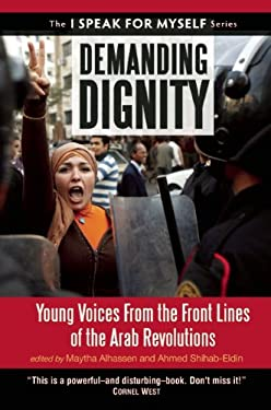 Demanding Dignity: Young Voices from the Front Lines of the Arab Revolutions 9781935952718