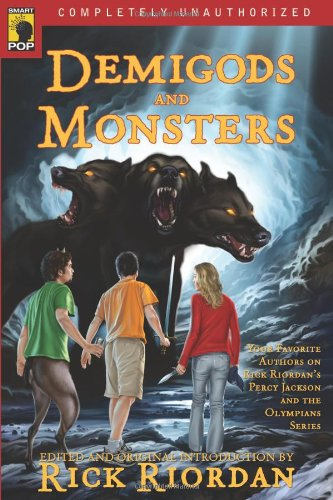 Demigods and Monsters: Your Favorite Authors on Rick Riordans Percy Jackson and the Olympians Series 9781933771830